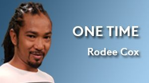 One time : Rodee Cox